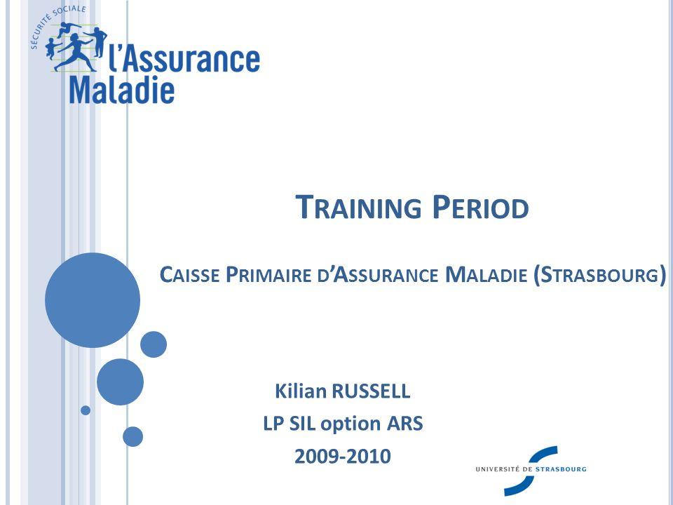 T RAINING P ERIOD C AISSE P RIMAIRE D A SSURANCE M ALADIE (S TRASBOURG ) Kilian RUSSELL LP SIL option ARS 2009-2010