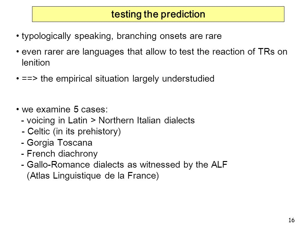 16 testing the prediction typologically speaking, branching onsets are rare even rarer are languages that allow to test the reaction of TRs on lenitio