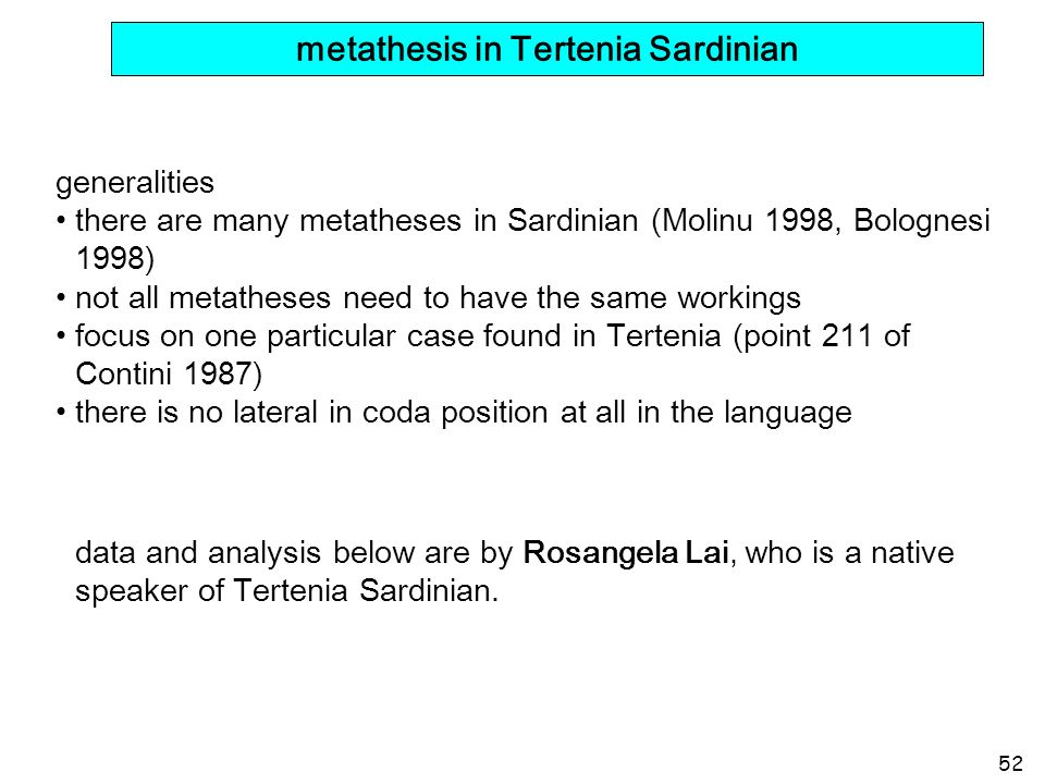 52 metathesis in Tertenia Sardinian 1) tr,dr > r / VV__ generalities there are many metatheses in Sardinian (Molinu 1998, Bolognesi 1998) not all meta