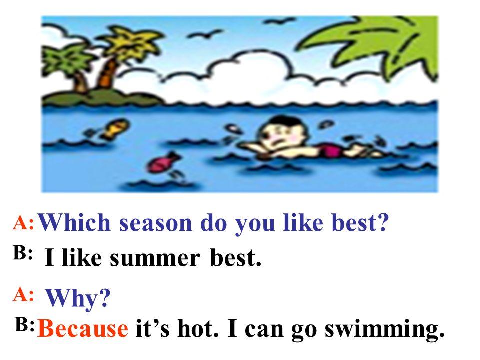 B: I like spring best. A: Which season do you like best?
