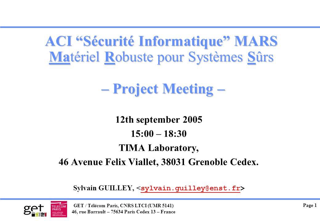 GET / Télécom Paris, CNRS LTCI (UMR 5141) 46, rue Barrault – 75634 Paris Cedex 13 – France Page 1 ACI Sécurité Informatique MARS Matériel Robuste pour
