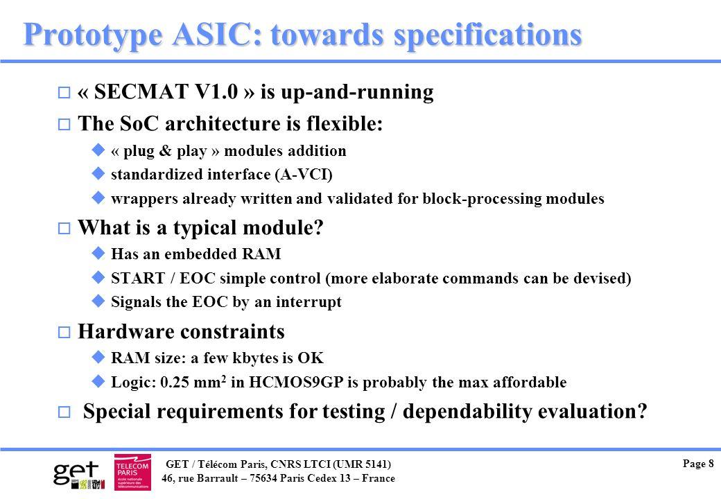 GET / Télécom Paris, CNRS LTCI (UMR 5141) 46, rue Barrault – 75634 Paris Cedex 13 – France Page 8 Prototype ASIC: towards specifications o « SECMAT V1