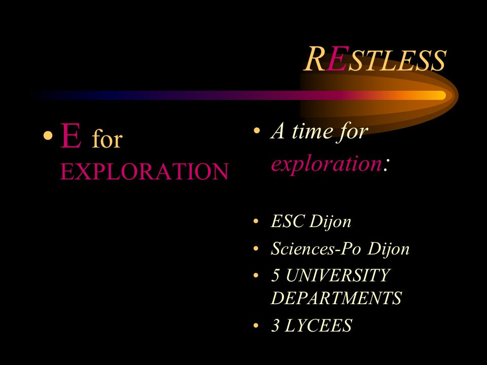 RE STLESS E for EXPLORATION A time for exploration : ESC Dijon Sciences-Po Dijon 5 UNIVERSITY DEPARTMENTS 3 LYCEES