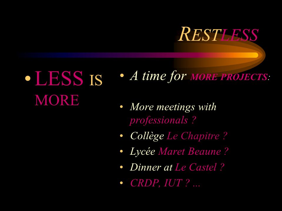 R ESTLESS MORE IS LESS A time for MORE ISSUES: Website > A.