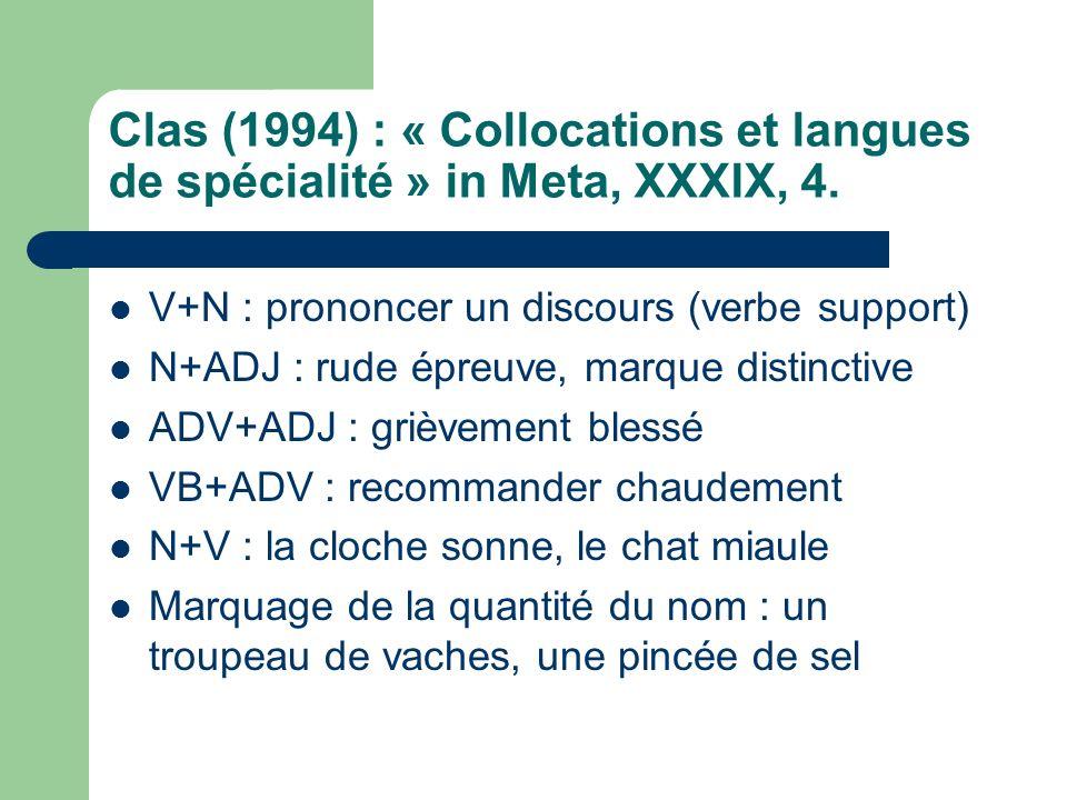Clas (1994) : « Collocations et langues de spécialité » in Meta, XXXIX, 4. V+N : prononcer un discours (verbe support) N+ADJ : rude épreuve, marque di
