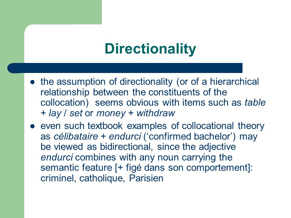 Directionality the assumption of directionality (or of a hierarchical relationship between the constituents of the collocation) seems obvious with ite