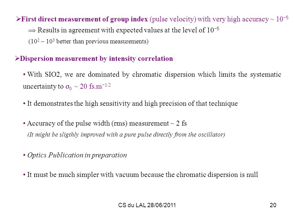 CS du LAL 28/06/201120 With SIO2, we are dominated by chromatic dispersion which limits the systematic uncertainty to 0 ~ 20 fs.m 1/2 It demonstrates