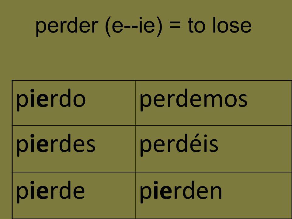 pierdoperdemos pierdesperdéis pierdepierden perder (e--ie) = to lose