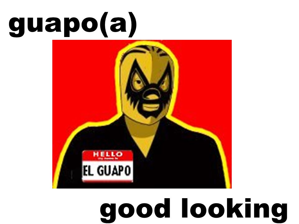 guapo(a) good looking