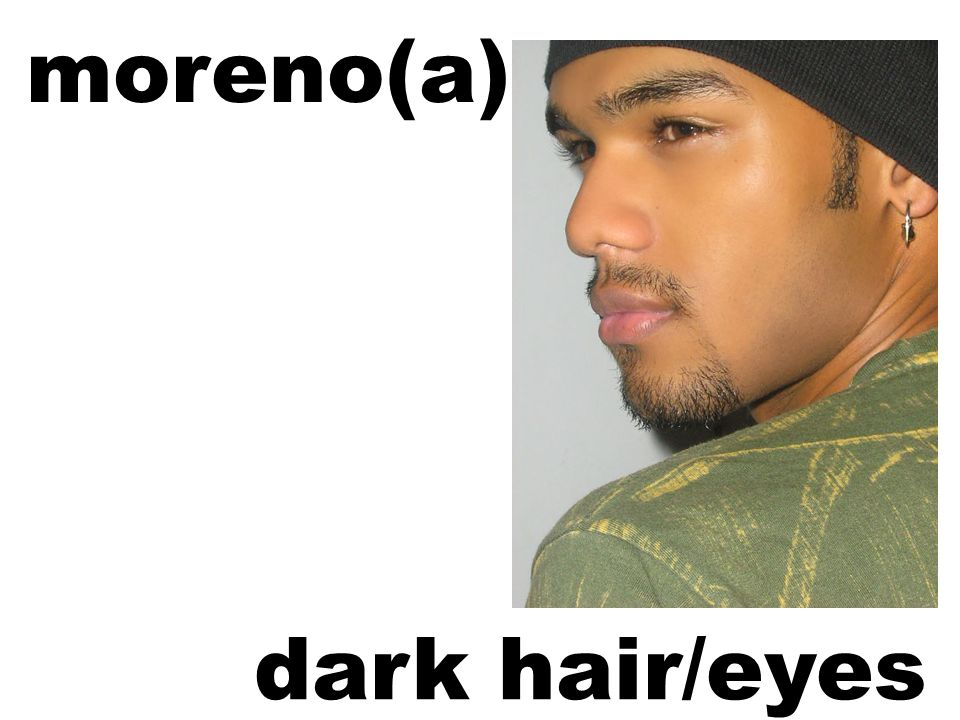 moreno(a) dark hair/eyes