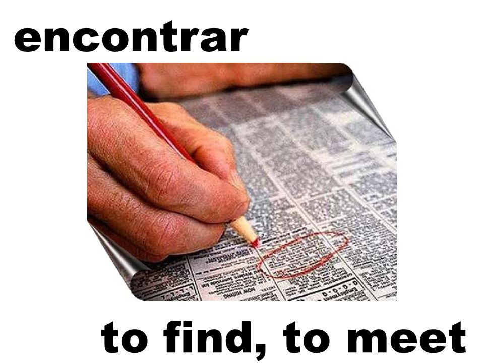 encontrar to find, to meet