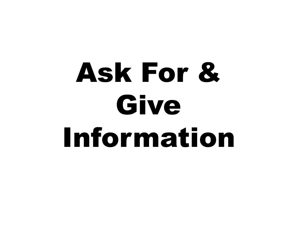 Ask For & Give Information
