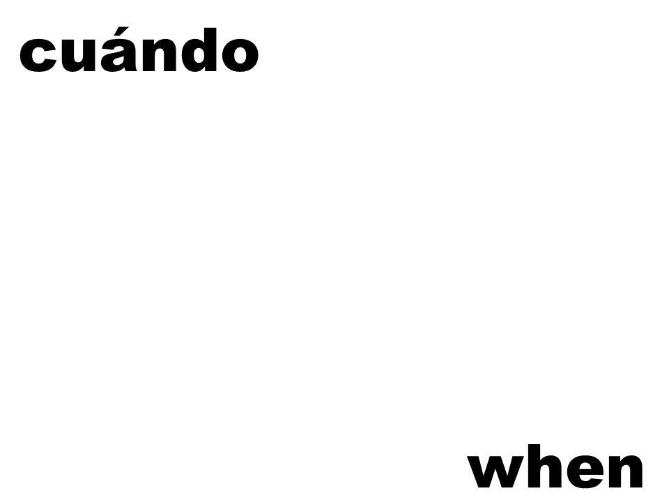 cuándo when