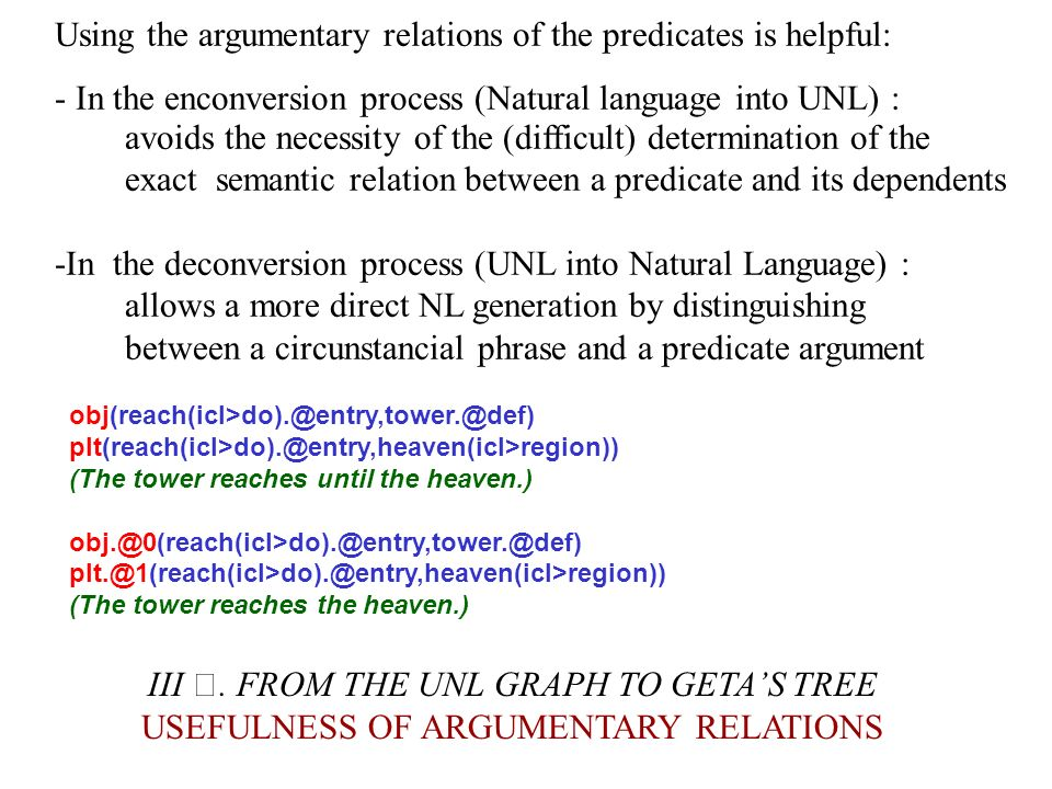 III. FROM THE UNL GRAPH TO GETAS TREE USEFULNESS OF ARGUMENTARY RELATIONS Using the argumentary relations of the predicates is helpful: - In the encon