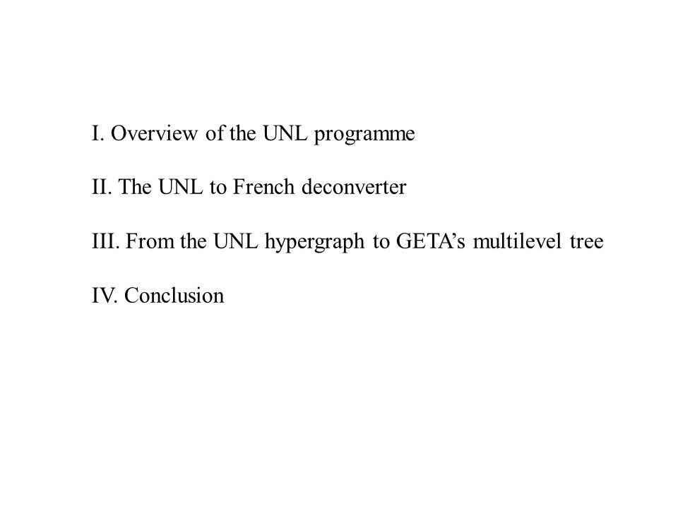 I. Overview of the UNL programme II. The UNL to French deconverter III. From the UNL hypergraph to GETAs multilevel tree IV. Conclusion