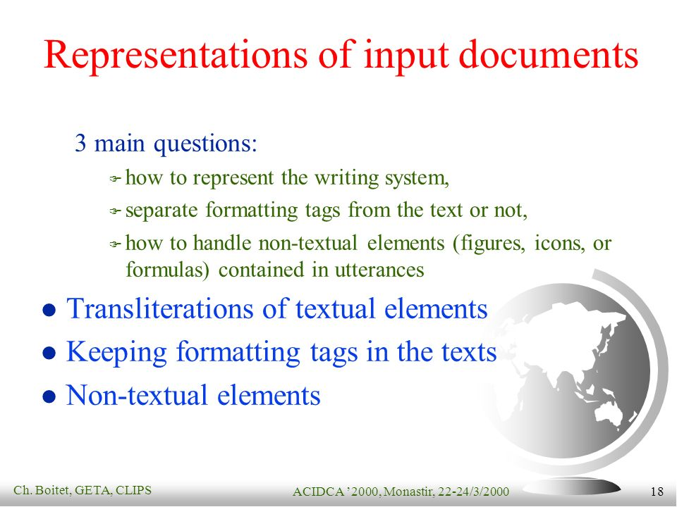 Ch. Boitet, GETA, CLIPS ACIDCA 2000, Monastir, 22-24/3/2000 18 Representations of input documents 3 main questions: how to represent the writing syste