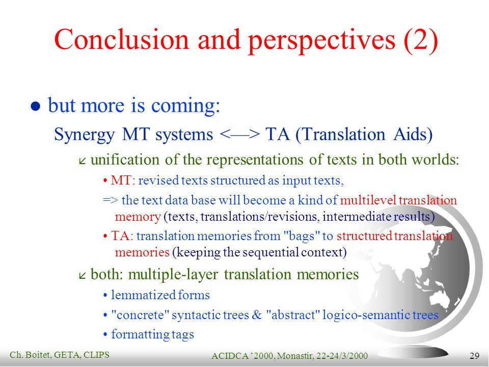 Ch. Boitet, GETA, CLIPS ACIDCA 2000, Monastir, 22-24/3/2000 29 Conclusion and perspectives (2) but more is coming: Synergy MT systems <> TA (Translati