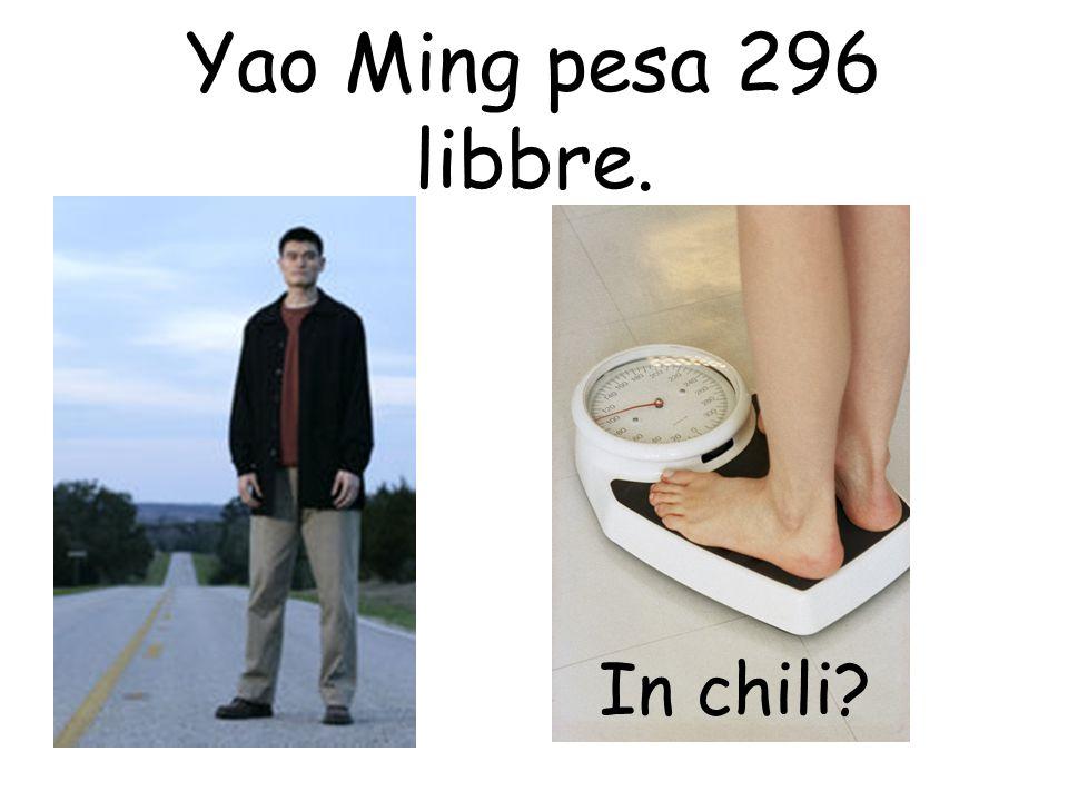 Yao Ming pesa 296 libbre. In chili