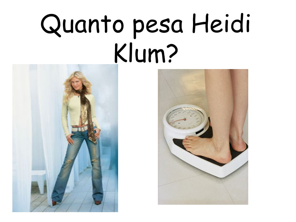 Quanto pesa Heidi Klum