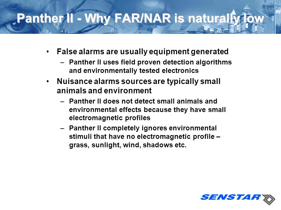 Panther II - Why FAR/NAR is naturally low False alarms are usually equipment generated –Panther II uses field proven detection algorithms and environm