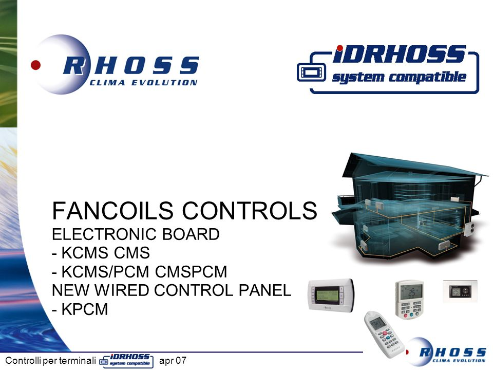Controlli per terminali apr 07 FANCOILS CONTROLS ELECTRONIC BOARD - KCMS CMS - KCMS/PCM CMSPCM NEW WIRED CONTROL PANEL - KPCM