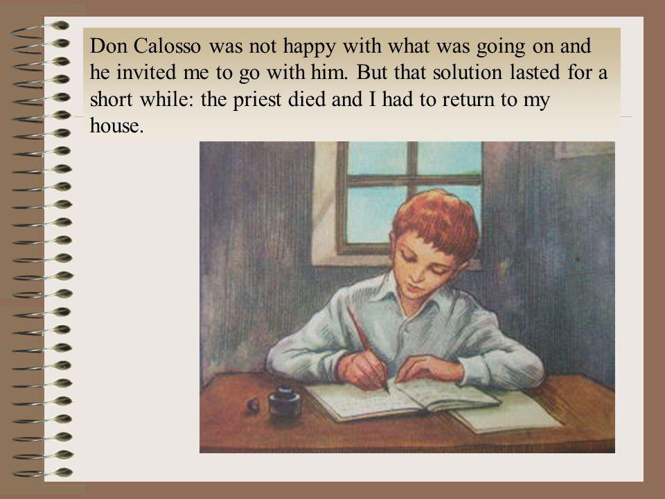 Don Calosso was not happy with what was going on and he invited me to go with him. But that solution lasted for a short while: the priest died and I h