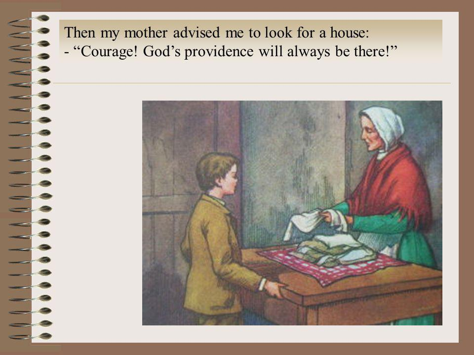 Then my mother advised me to look for a house: - Courage! Gods providence will always be there!