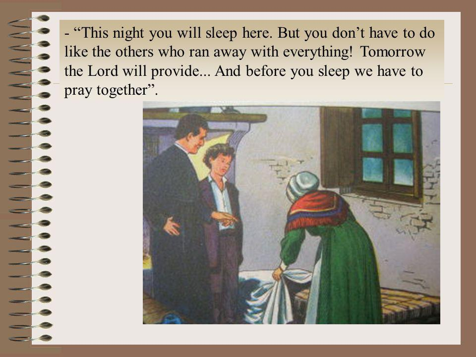 - This night you will sleep here. But you dont have to do like the others who ran away with everything! Tomorrow the Lord will provide... And before y