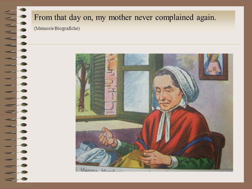 From that day on, my mother never complained again. (Memorie Biografiche)