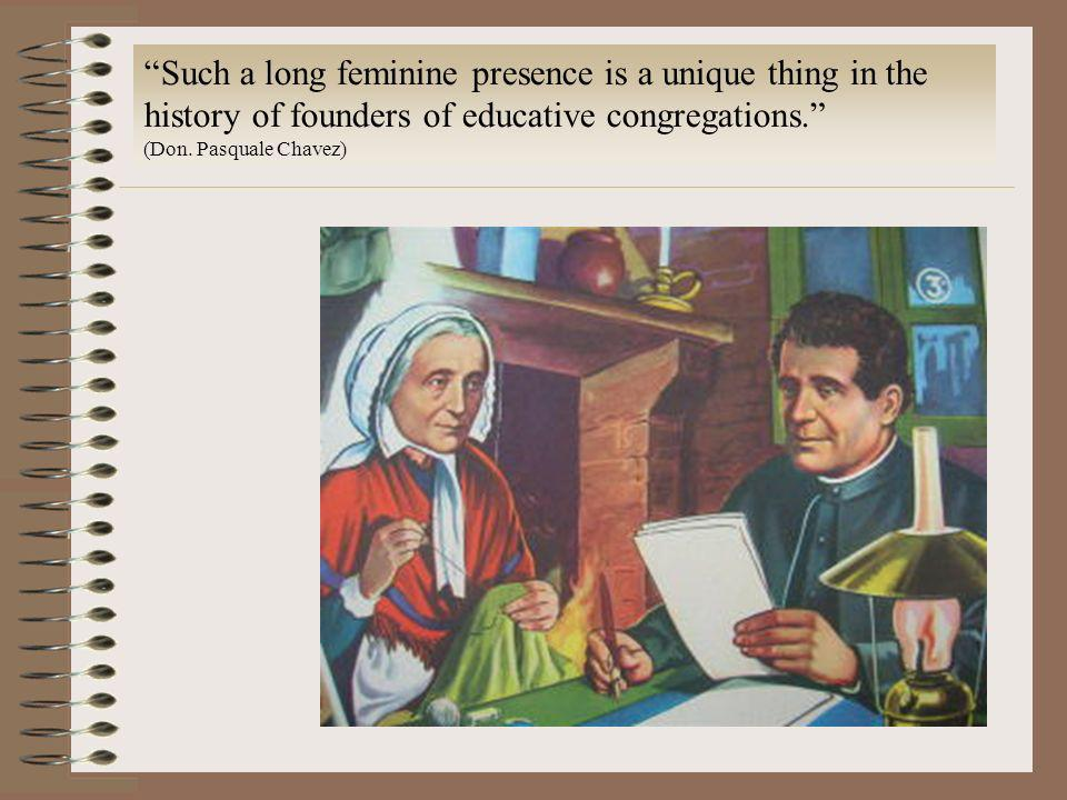 Such a long feminine presence is a unique thing in the history of founders of educative congregations. (Don. Pasquale Chavez)