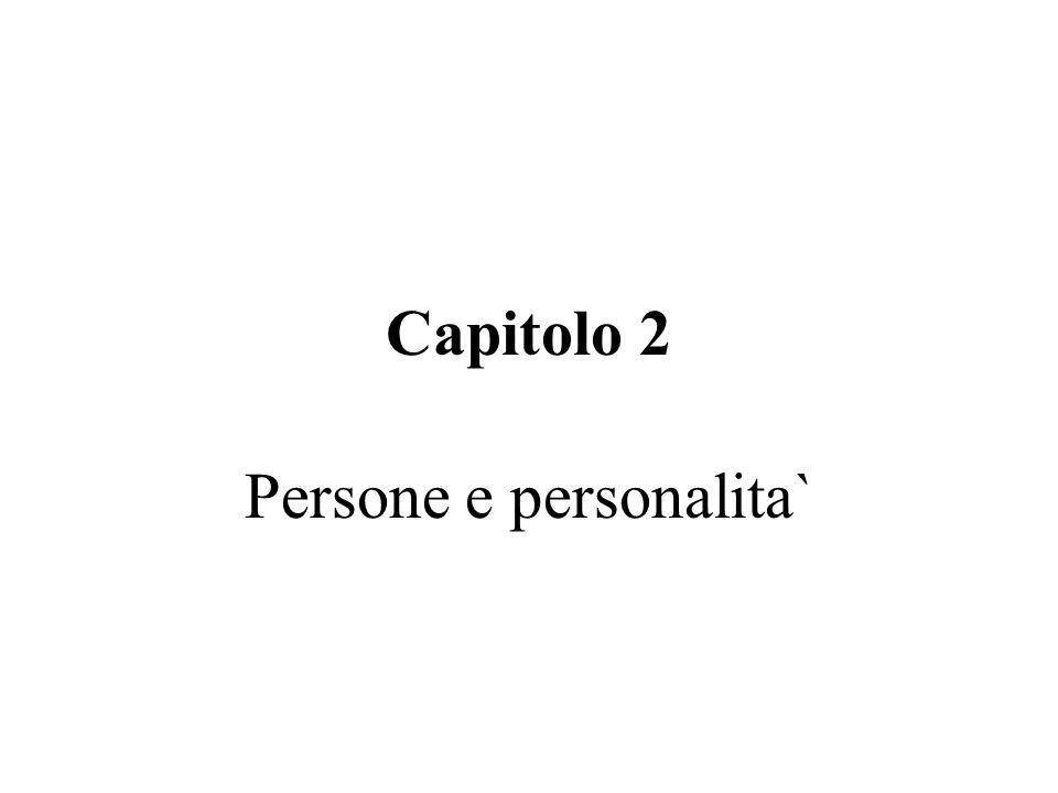 Capitolo 2 Persone e personalita`