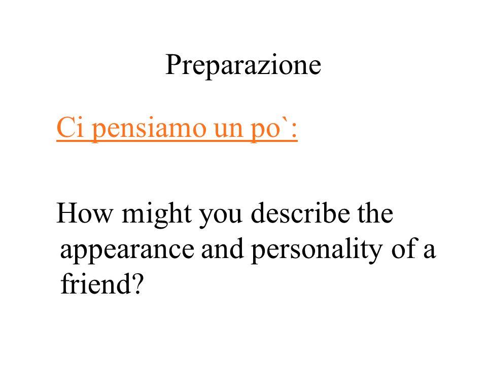 Preparazione Ci pensiamo un po`: How might you describe the appearance and personality of a friend?