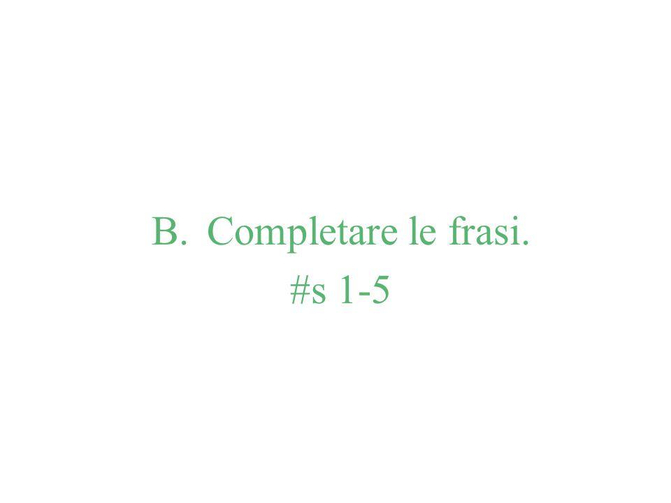 B. Completare le frasi. #s 1-5