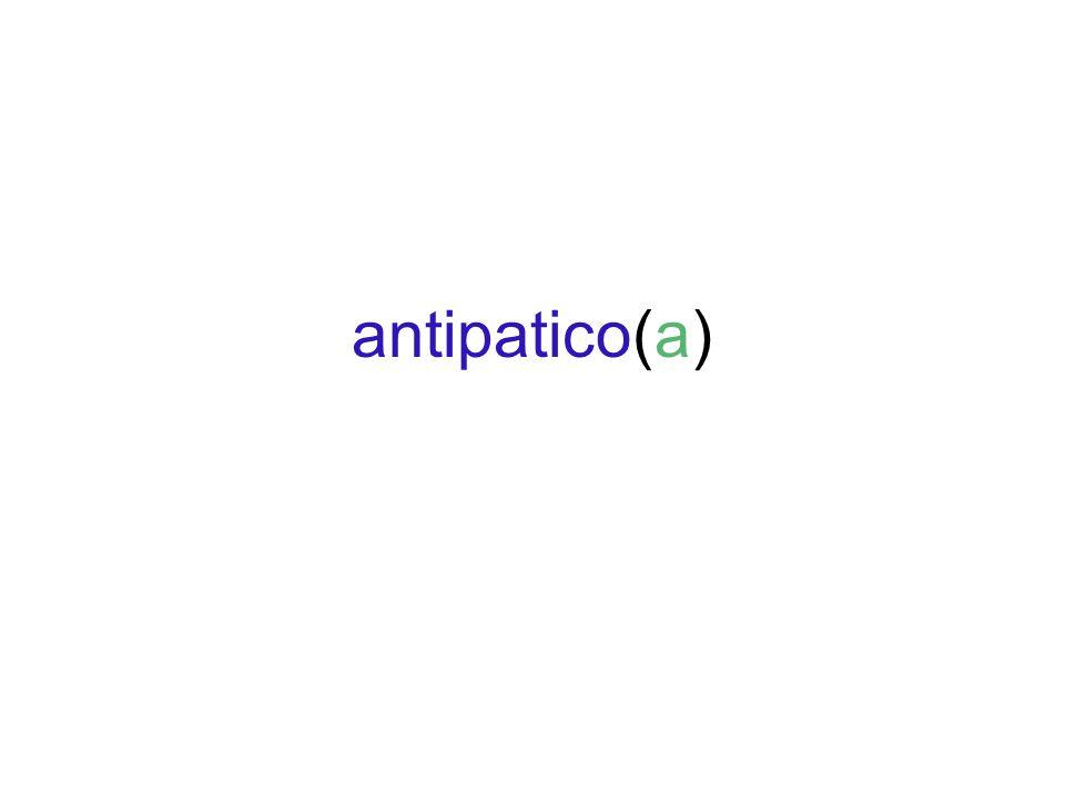 antipatico(a)