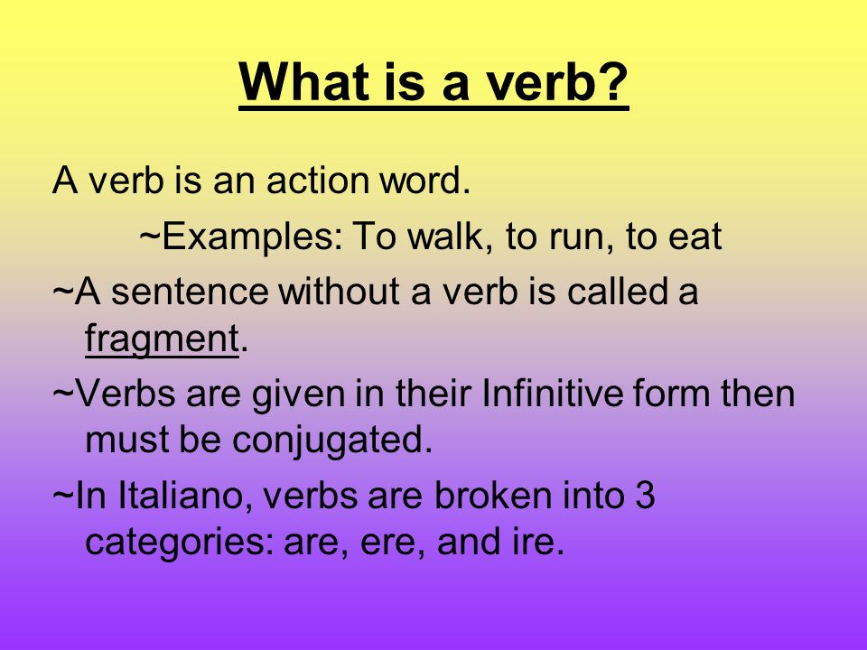 What is a verb. A verb is an action word.