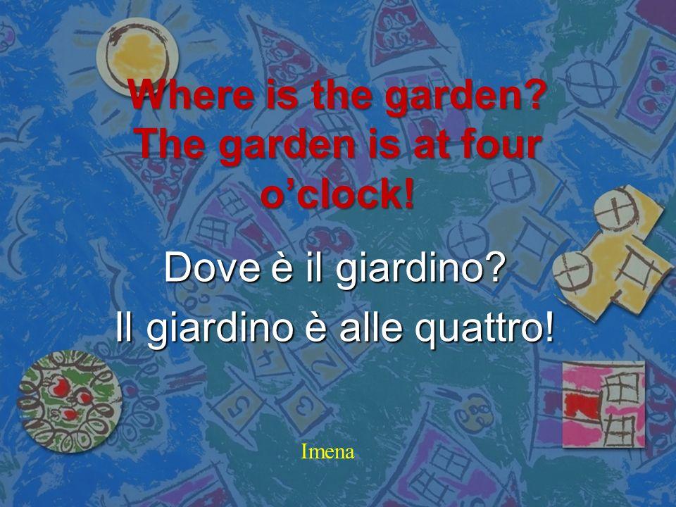 Where is the party? The party is in my giardin! Dove è la festa? La festa è nel mio giardin! Manuel S.