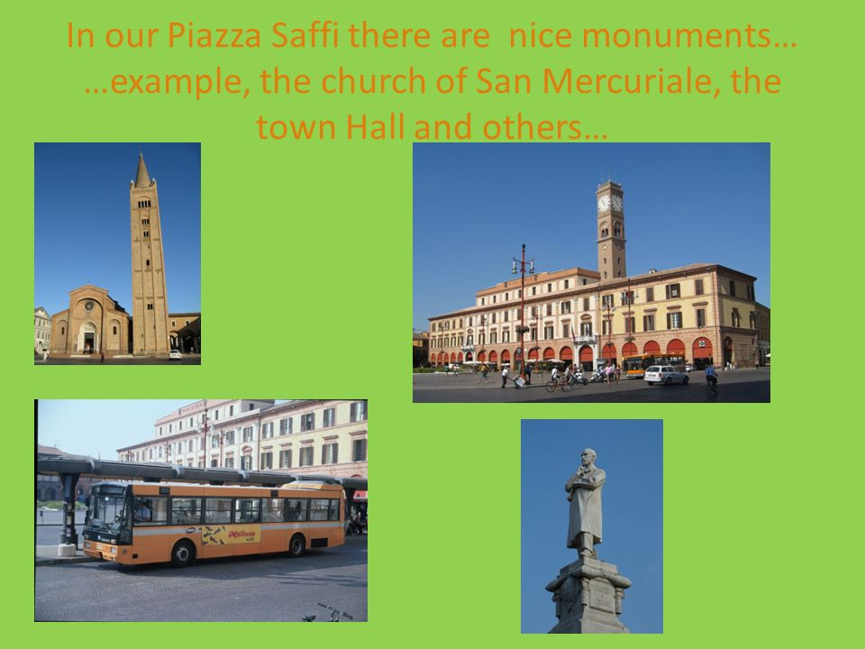 …in our city there are many squares …for example Piazza delle Erbe or Piazzale della Vittoria… Piazza delle Erbe: Piazza Saffi: Piazzale della Vittori