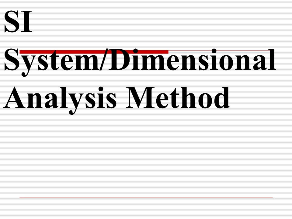 SI System & Dimensional Analysis Method Dimensional Analysis Method 35 ft in ft X =