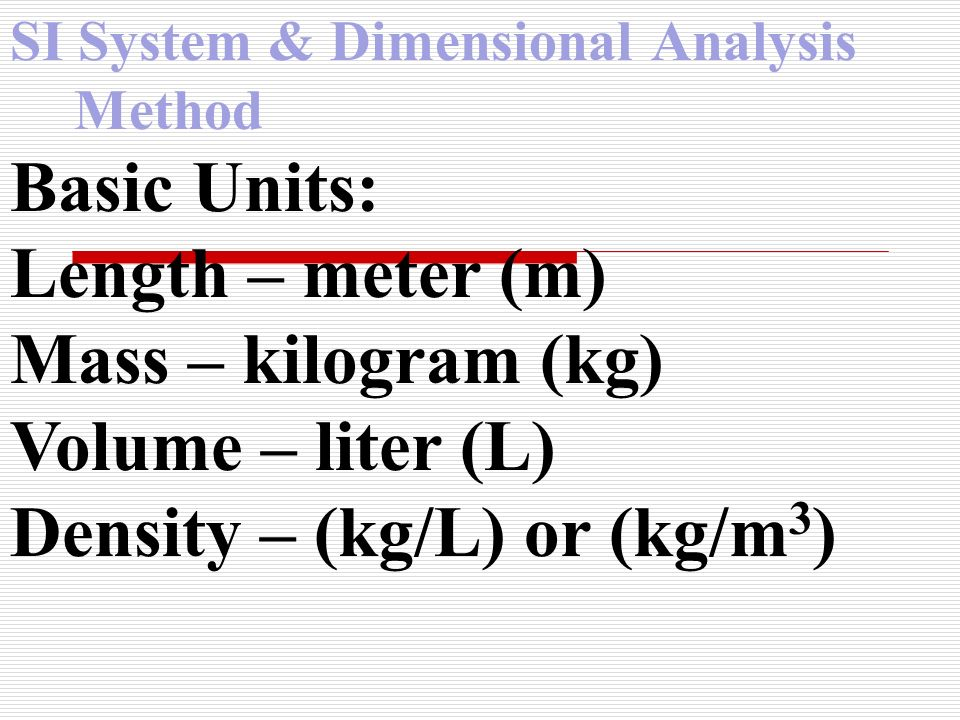 SI System & Dimensional Analysis Method Prefixes: King kilo 1000 Henry hecto100 Died deka10 By base unit1
