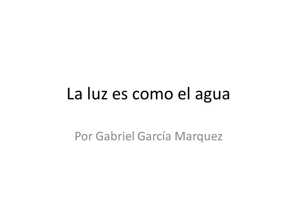 La luz es como el agua Por Gabriel García Marquez