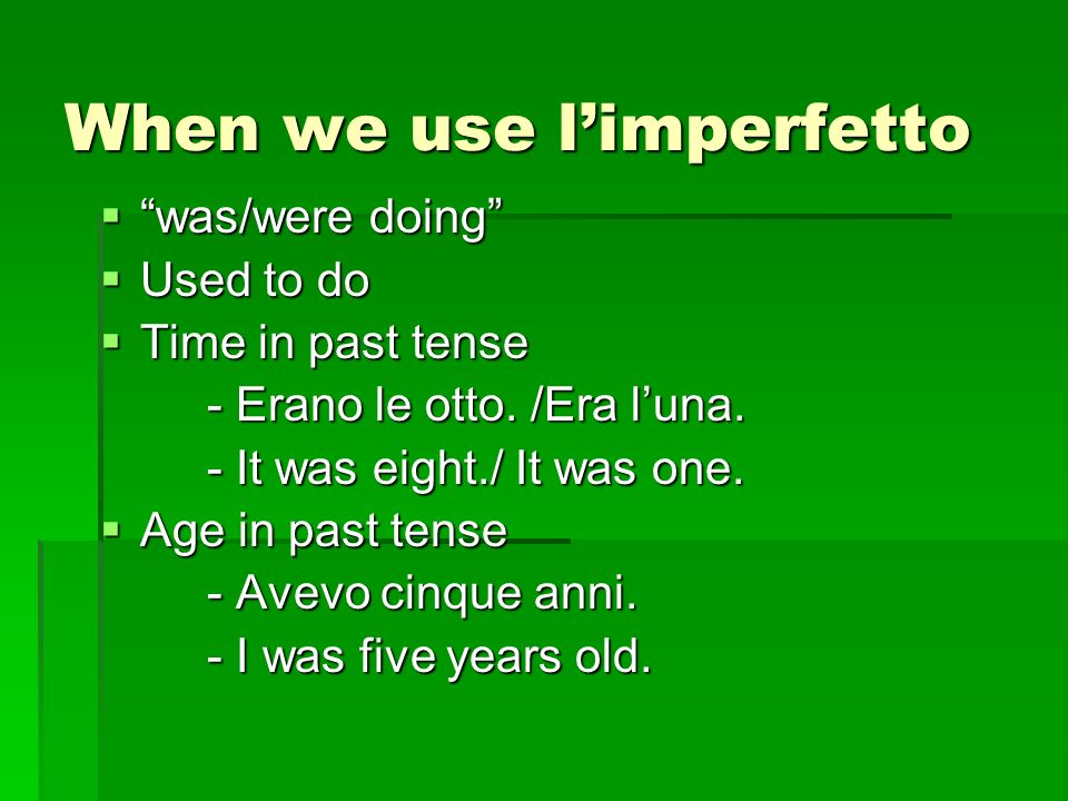 When we use limperfetto was/were doing was/were doing Used to do Used to do Time in past tense Time in past tense - Erano le otto.