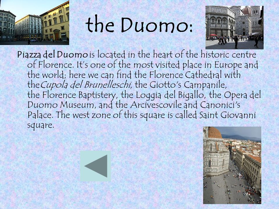 the Duomo: Piazza del Duomo is located in the heart of the historic centre of Florence.