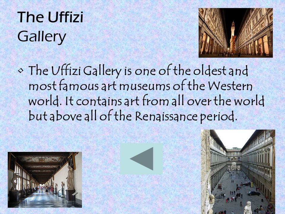 The Uffizi Gallery The Uffizi Gallery is one of the oldest and most famous art museums of the Western world.