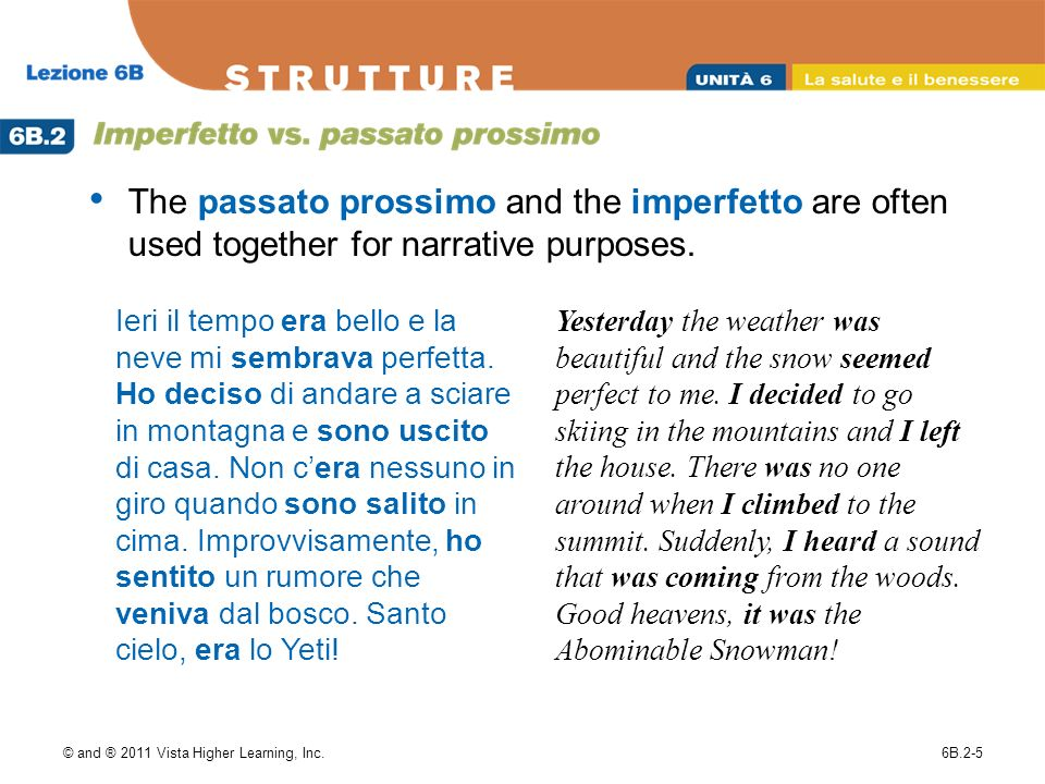© and ® 2011 Vista Higher Learning, Inc.6B.2-5 The passato prossimo and the imperfetto are often used together for narrative purposes.