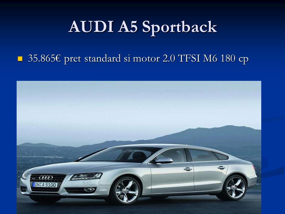 AUDI A5 Sportback 35.865 pret standard si motor 2.0 TFSI M6 180 cp 35.865 pret standard si motor 2.0 TFSI M6 180 cp