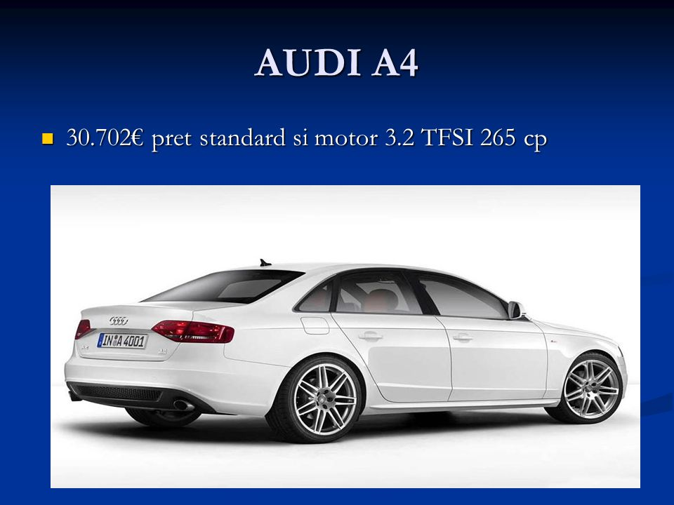 AUDI A4 30.702 pret standard si motor 3.2 TFSI 265 cp 30.702 pret standard si motor 3.2 TFSI 265 cp