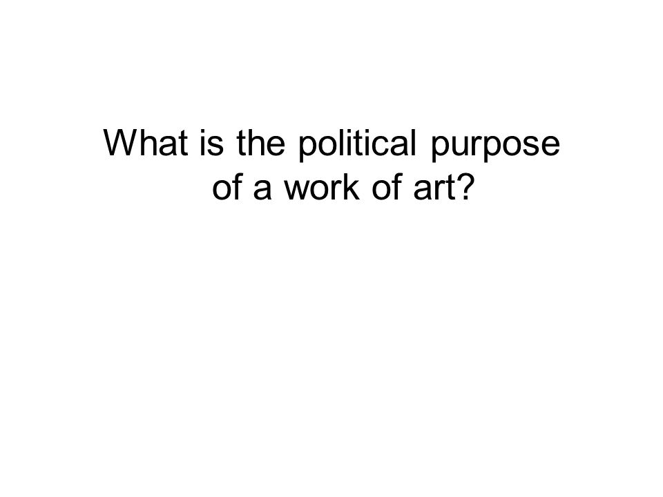 What is the political purpose of a work of art?