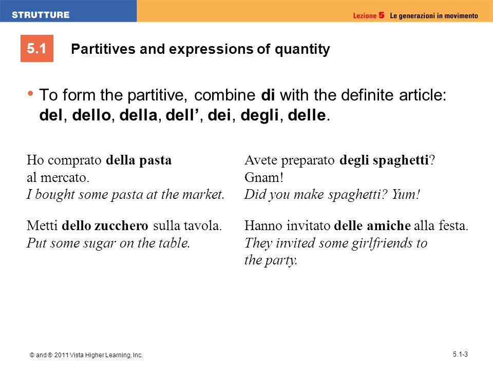 5.1 © and ® 2011 Vista Higher Learning, Inc. 5.1-3 Partitives and expressions of quantity To form the partitive, combine di with the definite article: