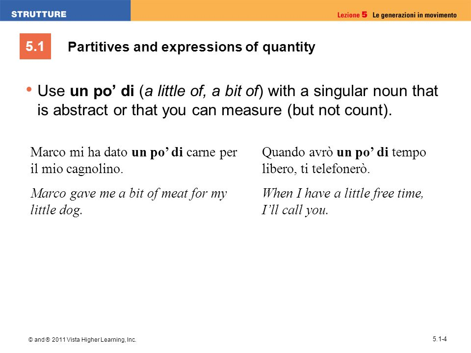 5.1 © and ® 2011 Vista Higher Learning, Inc. 5.1-4 Partitives and expressions of quantity Use un po di (a little of, a bit of) with a singular noun th