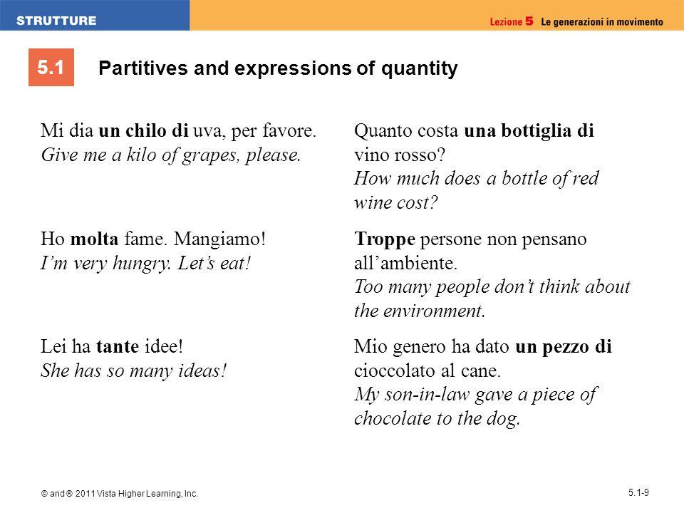 5.1 © and ® 2011 Vista Higher Learning, Inc. 5.1-9 Partitives and expressions of quantity Mi dia un chilo di uva, per favore. Give me a kilo of grapes